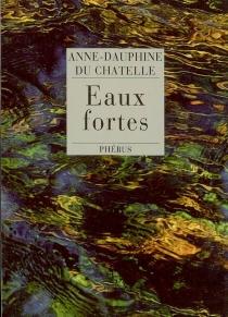 Eaux fortes - Anne-DauphineDu Chatelle
