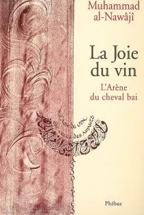 La joie du vin : l'arène du cheval bai - Mouhammad al-Nawâdjî