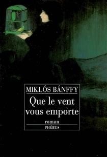 Que le vent vous emporte - MiklosBanffy