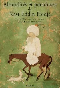 Absurdités et paradoxes de Nasr Eddin Hodja -