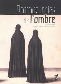 Dramaturgies de l'ombre : actes du colloque organisé à Paris IV et Paris VII -