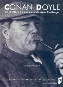 Conan Doyle : de Sherlock Holmes au professeur Challenger - HélèneMachinal