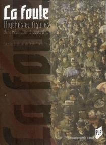 La foule : mythes et figures de la Révolution à aujourd'hui -