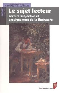Le sujet lecteur : lecture subjective et enseignement de la littérature : actes du colloque Sujets lecteurs et enseignement de la littérature - COLLOQUE SUJETS LECTEURS ET ENSEIGNEMENT DE LA LITTÉRATURE