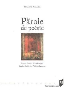 La parole de poésie : Lorand Gaspar, Jean Grosjean, Eugène Guillevic, Philippe Jaccottet - SuzanneAllaire