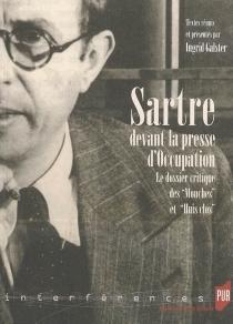Sartre devant la presse d'Occupation : le dossier critique des Mouches et Huis clos -