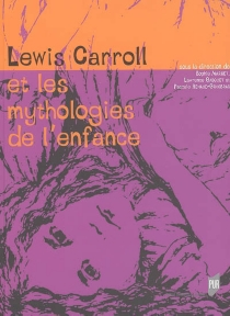 Lewis Carroll et les mythologies de l'enfance : actes du colloque international, Rennes, 17-18 oct. 2003 - Colloque international Lewis Carroll