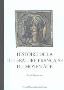 Histoire de la littérature française du Moyen Age - AnneBerthelot