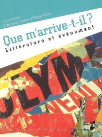 Que m'arrive-t-il ? : littérature et événement : actes du colloque jeunes chercheurs Littérature et événement, les 4, 5 et 6 mars 2004 - COLLOQUE LITTÉRATURE ET ÉVÉNEMENT