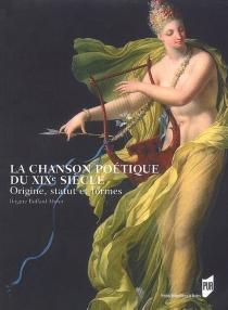 La chanson poétique du XIXe siècle : origine, statut et formes - BrigitteBuffard-Moret