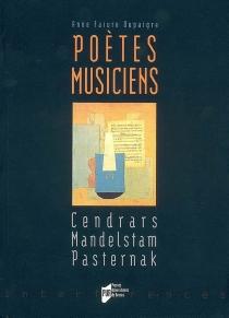 Poètes musiciens : Cendrars, Mandelstam, Pasternak - AnneFaivre Dupaigre