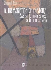 La transcription de l'histoire : essai sur le roman européen de la fin du XXe siècle - EmmanuelBouju
