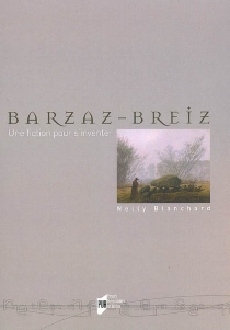 Barzaz-Breiz : une fiction pour s'inventer - Nelly Blanchard