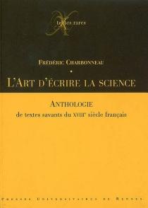 L'art d'écrire la science : anthologie de textes savants du XVIIIe siècle français -