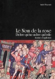 Le nom de la rose : du livre qui tue au livre qui brûle : aventure et signification - AndréPeyronie