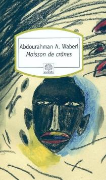 Moisson de crânes : textes pour le Rwanda - Abdourahman A.Waberi