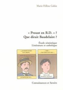Proust en BD ? Que dirait Baudelaire ? : étude sémiotique, littérature et esthétique - Marie-HélèneGobin