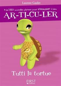 Tutti la tortue : plus de 160 nouvelles phrases pour s'amuser à bien articuler - LaurentGaulet