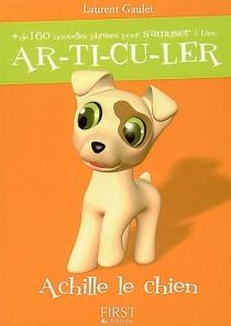 Articuler : plus de 160 nouvelles phrases pour s'amuser à bien articuler : Achille le chien - LaurentGaulet