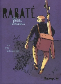 Les petits ruisseaux : sex, drug and rock'n roll - PascalRabaté