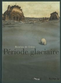 Période glaciaire - Nicolas deCrécy