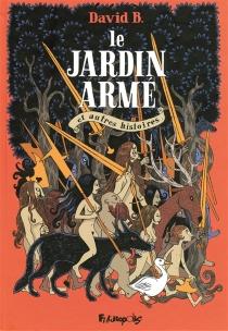 Le jardin armé : et autres histoires - DavidB.