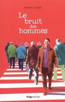 Le bruit des hommes - BenoîtLuciani