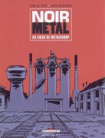 Noir métal : au coeur de Metaleurop - XavierBétaucourt