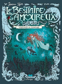Le bestiaire amoureux | Volume 1, Fernand le vampire - JoannSfar