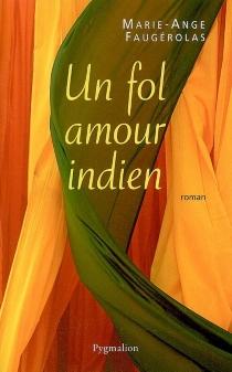 Un fol amour indien - Marie-AngeFaugérolas