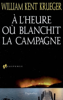 A l'heure où blanchit la campagne - William Kent Krueger