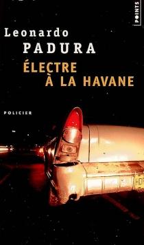 Electre à La Havane - LeonardoPadura Fuentes