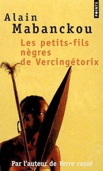 Les petits-fils nègres de Vercingétorix - AlainMabanckou