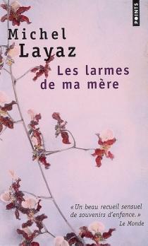 Les larmes de ma mère - MichelLayaz