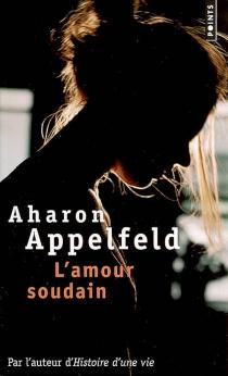 L'amour, soudain - AharonAppelfeld