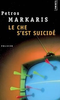 Le Che s'est suicidé - PétrosMarkaris