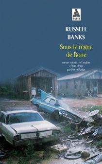 Sous le règne de Bone - RussellBanks