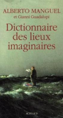 Dictionnaire des lieux imaginaires - GianniGuadalupi