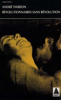 Révolutionnaires sans révolution - AndréThirion