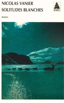 Solitudes blanches - NicolasVanier