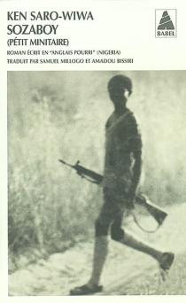 Sozaboy : pétit minitaire : roman écrit en anglais pourri, Nigéria - KenSaro-Wiwa