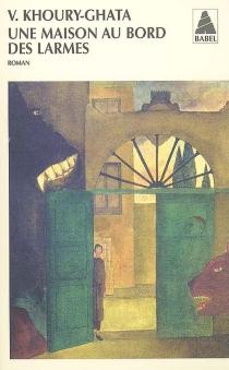 Une maison au bord des larmes - VénusKhoury-Ghata