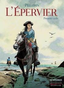 L'Epervier : intégrale | Volume 1 - PatricePellerin