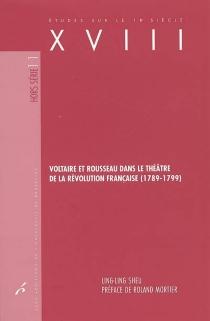 Voltaire et Rousseau dans le théâtre de la Révolution française, 1789-1799 - Ling-LingSheu