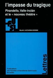 L'impasse du tragique : Pirandello, Valle-Inclan et le nouveau théâtre - MurielLazzarini-Dossin