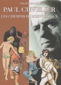 Cuvelier : les chemins du merveilleux - PhilippeGoddin
