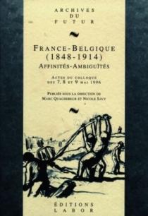 France-Belgique, 1848-1914 : affinités, ambiguïtés : actes du colloque des 7, 8 et 9 mai 1996 -