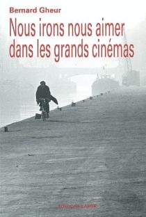 Nous irons nous aimer dans les grands cinémas - BernardGheur