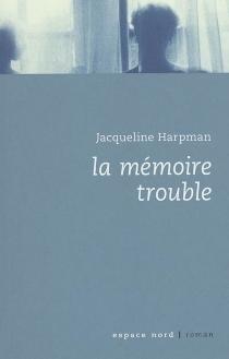 La mémoire trouble - JacquelineHarpman