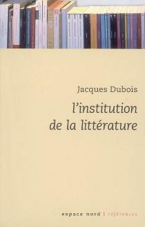 L'institution de la littérature : essai - JacquesDubois